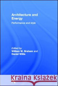 Architecture and Energy: Performance and Style William W. Braham Daniel Willis 9780415639293