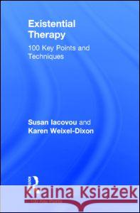Existential Therapy: 100 Key Points and Techniques Susan Iacovou Karen Weixel-Dixon 9780415644419