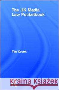 The UK Media Law Pocketbook Tim Crook 9780415645232 Routledge