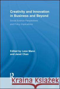 Creativity and Innovation in Business and Beyond: Social Science Perspectives and Policy Implications Leon Mann Janet  Chan  9780415648981