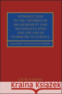 Introduction to the Theories of Measurement and Meaningfulness and the Use of Symmetry in Science Louis Narens 9780415649285