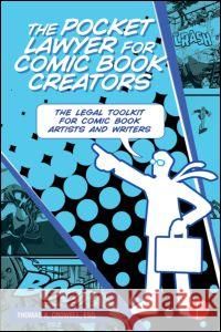 The Pocket Lawyer for Comic Book Creators : A Legal Toolkit for Comic Book Artists and Writers Thomas A. Crowell 9780415661805