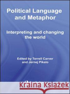 Political Language and Metaphor: Interpreting and Changing the World  9780415663762