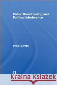 Public Broadcasting and Political Interference Hanretty, Chris 9780415665520