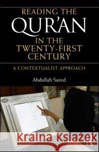 Reading the Qur'an in the Twenty-First Century: A Contextualist Approach Abdullah Saeed 9780415677509