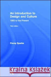 An Introduction to Design and Culture: 1900 to the Present Penny Sparke 9780415686181