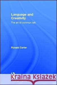 Language and Creativity: The Art of Common Talk Ronald Carter 9780415699822