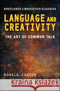 Language and Creativity: The Art of Common Talk Ronald Carter 9780415699839