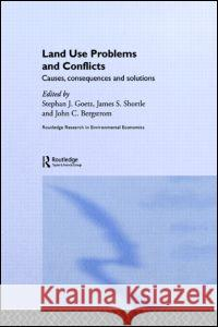 Land Use Problems and Conflicts : Causes, Consequences and Solutions Stephan J. Goetz J. S. Shortle John C. Bergstrom 9780415700283