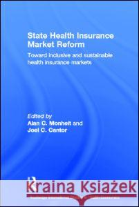 State Health Insurance Market Reform : Toward Inclusive and Sustainable Health Insurance Markets Alan C. Monheit Joel S. Cantor 9780415700351