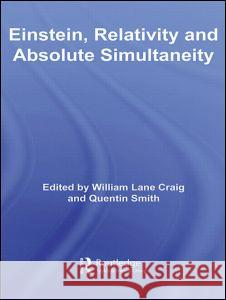 Einstein, Relativity and Absolute Simultaneity Craig/Smit Lane William Lane Craig Quentin Smith 9780415701747