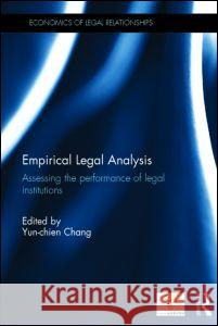 Empirical Legal Analysis: Assessing the Performance of Legal Institutions Yun-Chien Chang 9780415714440