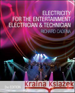 Electricity for the Entertainment Electrician & Technician Richard Cadena 9780415714839
