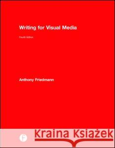 Writing for Visual Media Anthony Friedmann 9780415717946