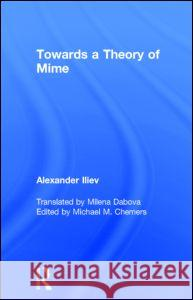 Towards a Theory of Mime Alexander Iliev 9780415725910