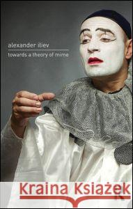 Towards a Theory of Mime Alexander Iliev 9780415725927