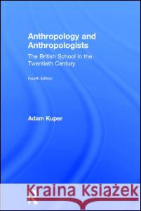 Anthropology and Anthropologists: The British School in the Twentieth Century Adam Kuper 9780415736336 Routledge