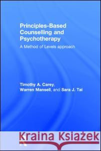 Principles-Based Counselling and Psychotherapy: A Method of Levels Approach Timothy A. Carey Warren Mansell Sara Tai 9780415738774