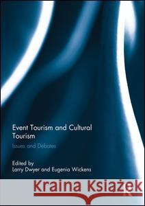 Event Tourism and Cultural Tourism: Issues and Debates Larry Dwyer Eugenia Wickens 9780415754781