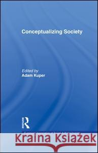 Conceptualizing Society Adam Kuper 9780415755672 Routledge