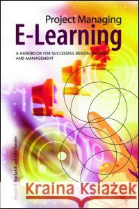 Project Managing E-Learning: A Handbook for Successful Design, Delivery and Management Maggie McVay Lynch John Roecker 9780415772204