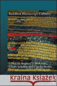 Buddhist Manuscript Cultures : Knowledge, Ritual, and Art Stephen C. Berkwitz Juliane Schober Claudia Brown 9780415776165