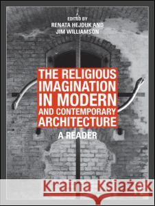 The Religious Imagination in Modern and Contemporary Architecture: A Reader Renata Hejduk Jim Williamson  9780415780803