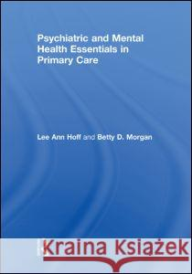 Psychiatric and Mental Health Essentials in Primary Care Lee Ann Hoff Betty Morgan  9780415780902