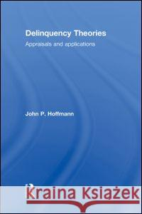Delinquency Theories : Appraisals and applications John P. Hoffmann 9780415781862
