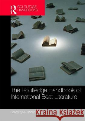 The Routledge Handbook of International Beat Literature A. Robert Lee 9780415785457