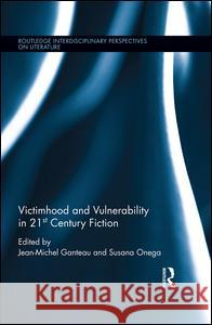 Victimhood and Vulnerability in 21st Century Fiction Jean-Michel Ganteau Susana Onega 9780415788298