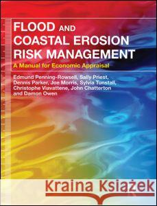 Flood and Coastal Erosion Risk Management: A Manual for Economic Appraisal Edmund Penning-Rowsel Sally Priest Dennis Parker 9780415815154