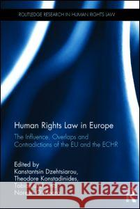 Human Rights Law in Europe: The Influence, Overlaps and Contradictions of the Eu and the Echr Kanstantsin Dzehtsiarou Theodore Konstadinides Tobias Lock 9780415825993