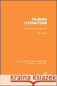 Filming Literature : The Art of Screen Adaptation Neil Sinyard 9780415826778 Routledge