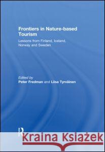 Frontiers in Nature-based Tourism : Lessons from Finland, Iceland, Norway and Sweden Peter Fredman 9780415828215