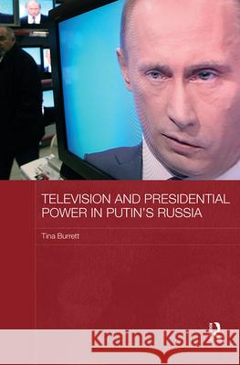 Television and Presidential Power in Putin's Russia Tina Burrett 9780415838146