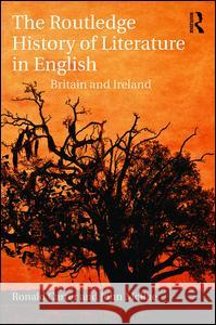 The Routledge History of Literature in English: Britain and Ireland Ronald Carter John McRae 9780415839747