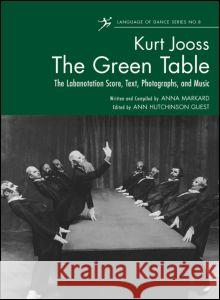The Green Table: Labanotation, Music, History, and Photographs Ann Hutchinson Guest 9780415869423 Routledge