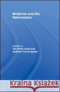 Medicine and the Reformation Andrew Cunningham Ole Peter Grell 9780415869553 Routledge