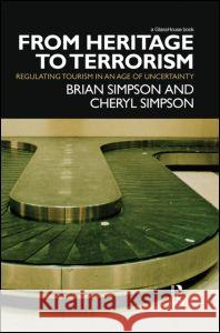 From Heritage to Terrorism: Regulating Tourism in an Age of Uncertainty Brian Simpson Cheryl Simpson 9780415870207