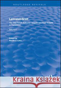 Lancelot-Grail: Volume 1 (Routledge Revivals): The Old French Arthurian Vulgate and Post-Vulgate in Translation Norris J. Lacy   9780415877220 Taylor & Francis
