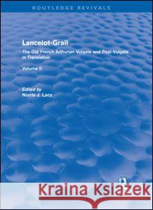 Lancelot-Grail: Volume 2 (Routledge Revivals): The Old French Arthurian Vulgate and Post-Vulgate in Translation Norris J. Lacy   9780415877237 Taylor & Francis