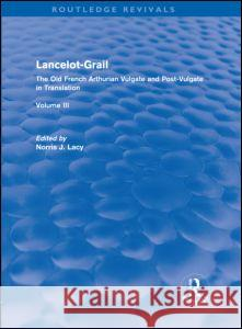 Lancelot-Grail: Volume 3 (Routledge Revivals): The Old French Arthurian Vulgate and Post-Vulgate in Translation Norris J. Lacy   9780415877244 Taylor & Francis