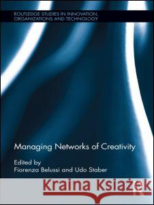 Managing Networks of Creativity Fiorenza Belussi Udo Hermann Staber 9780415887649