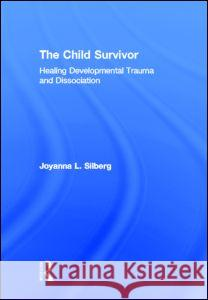 The Child Survivor: Healing Developmental Trauma and Dissociation Joy L. Silberg   9780415889940