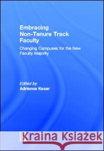 Embracing Non-Tenure Track Faculty: Changing Campuses for the New Faculty Majority Adrianna Kezar 9780415891134