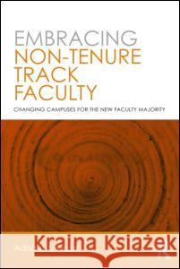 Embracing Non-Tenure Track Faculty : Changing Campuses for the New Faculty Majority Adrianna Kezar 9780415891141