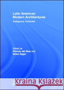 Latin American Modern Architectures: Ambiguous Territories Patricio De Helen Gyger 9780415893459