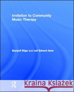 Invitation to Community Music Therapy Brynjulf Stige Leif Edvar 9780415897600