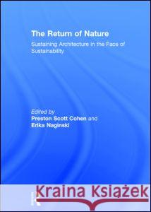 The Return of Nature: Sustaining Architecture in the Face of Sustainability Preston Scott Cohen Erika Naginski 9780415897884
